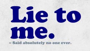Lie to me. The ultimate secret to deadline success.