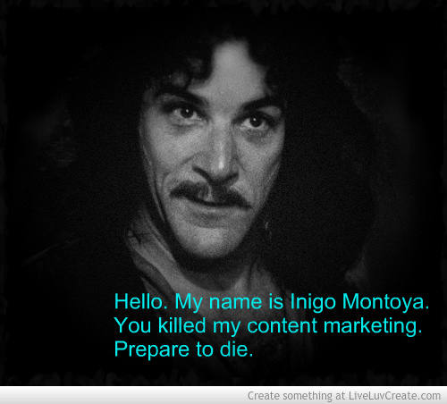 Inigo Montoya gets angry when you mess with his content marketing.