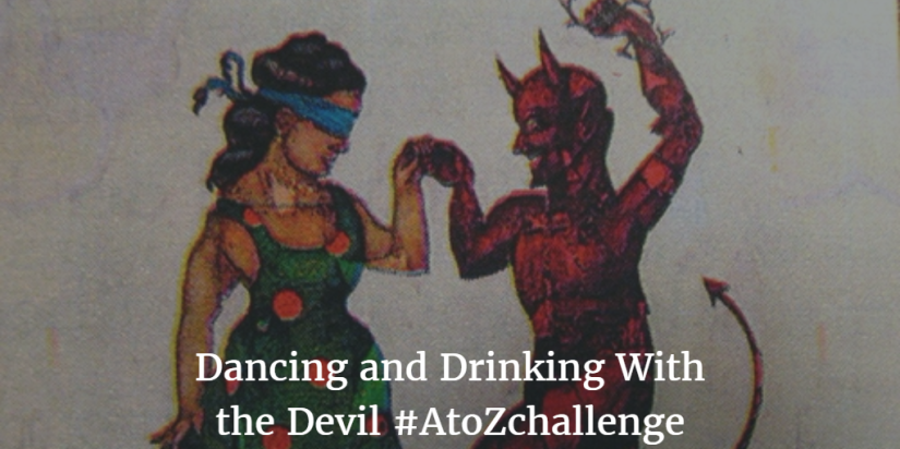 Dancing and Drinking With the Devil#AtoZchallenge